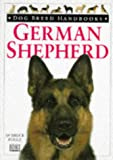 Fogle, Bruce: German Shepherd Dog Breed Handbook (Dog Breed Handbooks)
