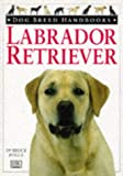 Fogle, Bruce: Labrador Retriever Dog Breed Handbook (Dog Breed Handbooks)