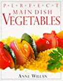 Willan, Anne: Main Dish Vegetables (Perfect)