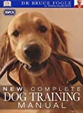 Fogle, Bruce: RSPCA New Complete Dog Training Manual