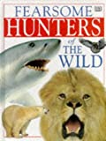 Dorling Kindersley Publishing Staff: Fearsome Hunters of the World