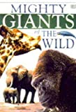 Dorling Kindersley Publishing Staff: Mighty Giants of the Wild
