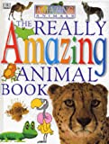 Dorling Kindersley Publishing Staff: Really Amazing Animals Book
