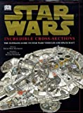 Reynolds, David West: Star Wars: Incredible Cross Sections: The Ultimate Guide to Star Wars Vehicles and Spacecraft