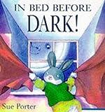 Porter, Sue: In Bed Before Dark