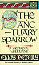 The Sanctuary Sparrow by Ellis Peters
