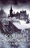 Robertson, James: Scottish Ghost Stories