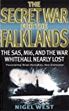 West, Nigel: The Secret War for the Falklands: The SAS, MI6, and the War Whitehall Nearly Lost