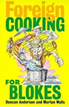 Foreign Cooking for Blokes by Duncan…