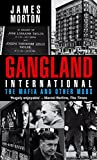 Morton: Gangland International : The Mafia and Other Mobs