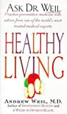 ANDREW WEIL: HEALTHY LIVING (ASK DR WEIL S.)