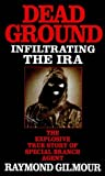 Gilmour, Raymond: Dead Ground: Infiltrating the IRA
