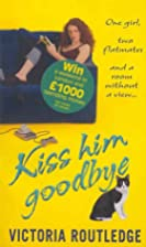 Kiss Him Goodbye by Victoria Routledge