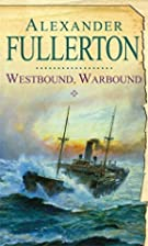 Westbound, Warbound by Alexander Fullerton