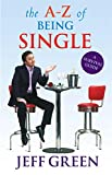 Green, Jeff: The A-Z Of Being Single: A Survival Guide To Dating And Mating (And Those Lovely Periods in Between...)
