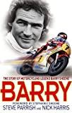 Parrish, Steve: Barry: The Story of Motorcycling Legend, Barry Sheene
