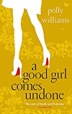 A Good Girl Comes Undone by Polly Williams
