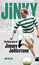 Jinky: The Biography of Jimmy Johnstone by…