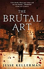 The Brutal Art (UK) by Jesse Kellerman