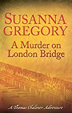 A murder on London Bridge by Susanna Gregory