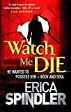 Spindler, Erica: Watch Me Die