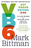 Mark Bittman: VB6: Eat Vegan Before 6:00 to Lose Weight and Restore Your Health... for Good