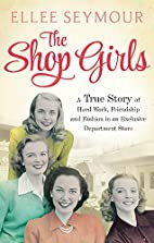 The Shop Girls: A True Story of Hard Work,…
