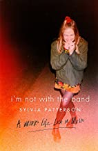 I'm Not with the Band: A Writer's…