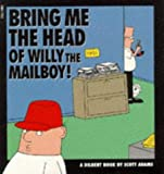 Scott Adams: Dilbert: Bring Me the Head of Willy the Mailboy! (A Dilbert Book)