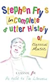 Lihoreau, Tim: Stephen Fry's Incomplete and Utter History of Classical Music