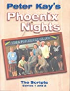 Phoenix Nights: The Scripts by Peter Kay
