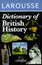 Larousse Dictionary of British History by…