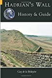 Bedoyere, Guy De LA: Hadrian&#39;s Wall: History &amp; Guide