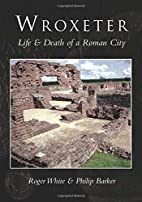 Wroxeter: The Life and Death of a Roman City…