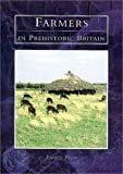 Pryor, Francis: Farmers in Prehistoric Britain