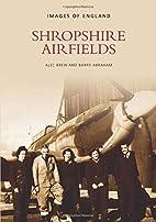 Shropshire Airfields by Alec Brew