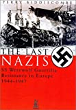 Perry Biddiscombe: The Last Nazis: SS Werewolf Guerrilla Resistance in Europe 1944-1947