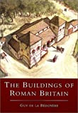 de la Bedoyere, Guy: The Buildings of Roman Britain