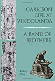 Birley, Anthony: Garrison Life at Vindolanda: A Band of Brothers