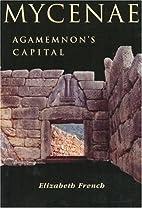 Mycenae: Agamemnon's Capital by…
