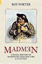 Madmen: A Social History of Madhouses, Mad…