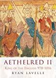 Ryan Lavelle: Aethelred II: King of England 978-1016