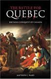Ward, Matthew: The Battle for Quebec 1759: Britain's Conquest of Canada (Battles & Campaigns)