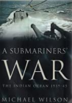 A Submariners' War: The Indian Ocean 1939-45…