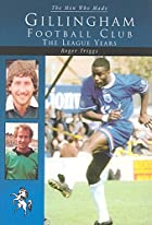 The Men Who Made Gillingham Football Club by&hellip;