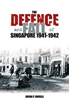 The Defence and Fall of Singapore 1940-1942…