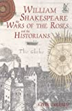 Dockray, Keith: William Shakespeare, the Wars of the Roses and the Historians