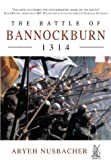 Nusbacher, Aryeh S.: The Battle of Bannockburn 1314