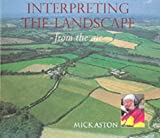 Aston, Mick: Interpreting the Landscape from the Air