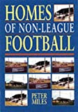 Miles, Peter: Homes of (Great Britian) Non - League Football (Soccer)